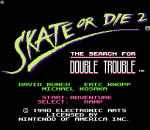 Skate or Die 2 - The Search for Double Trouble title screenshot